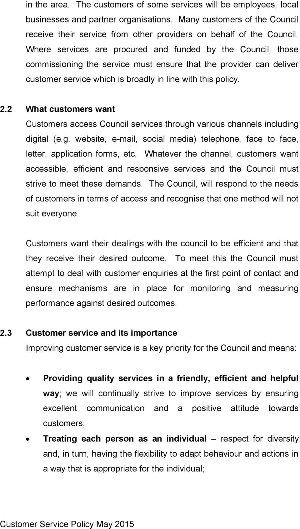 Where services are procured and funded by the Council, those commissioning the service must ensure that the provider can deliver customer service which is broadly in line with this policy. 2.