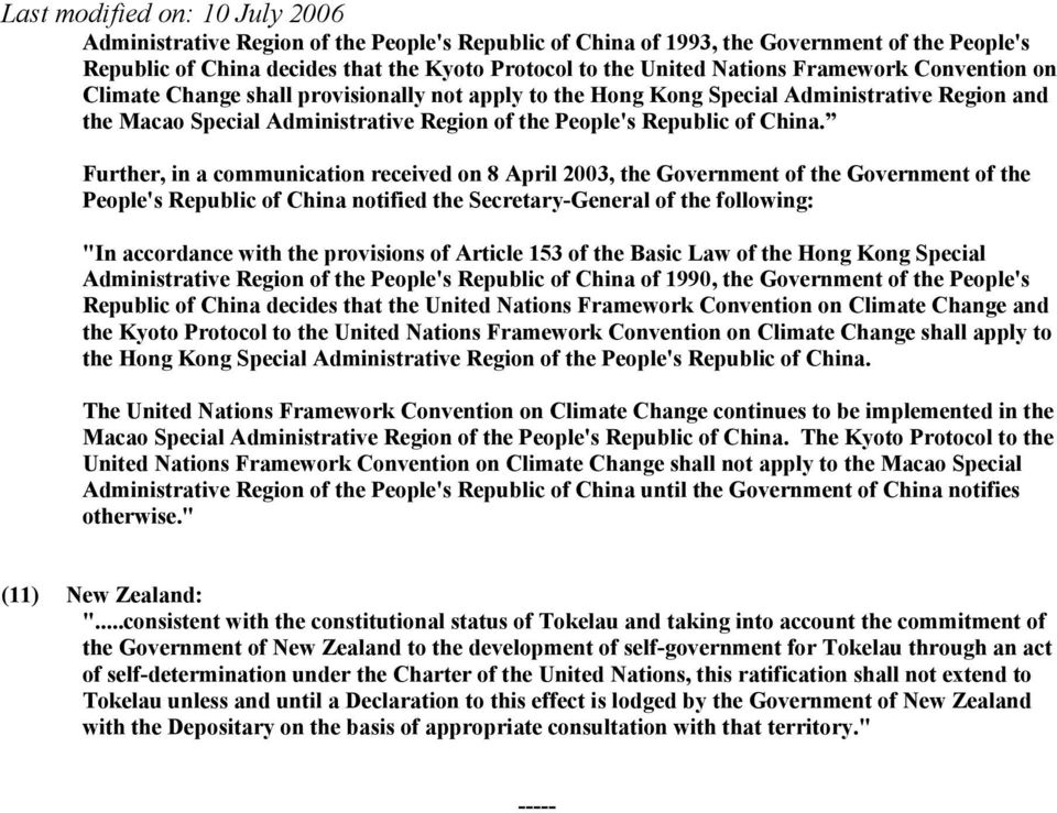 "Further, in a communication received on 8 April 2003, the Government of the Government of the People's Republic of China notified the Secretary-General of the following: ""In accordance with the"