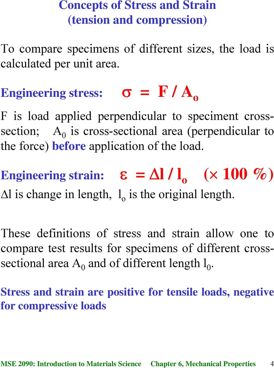application of the load. Engineering strain: ε = Δl / l o ( 100 %) Δl is change in length, l o is the original length.