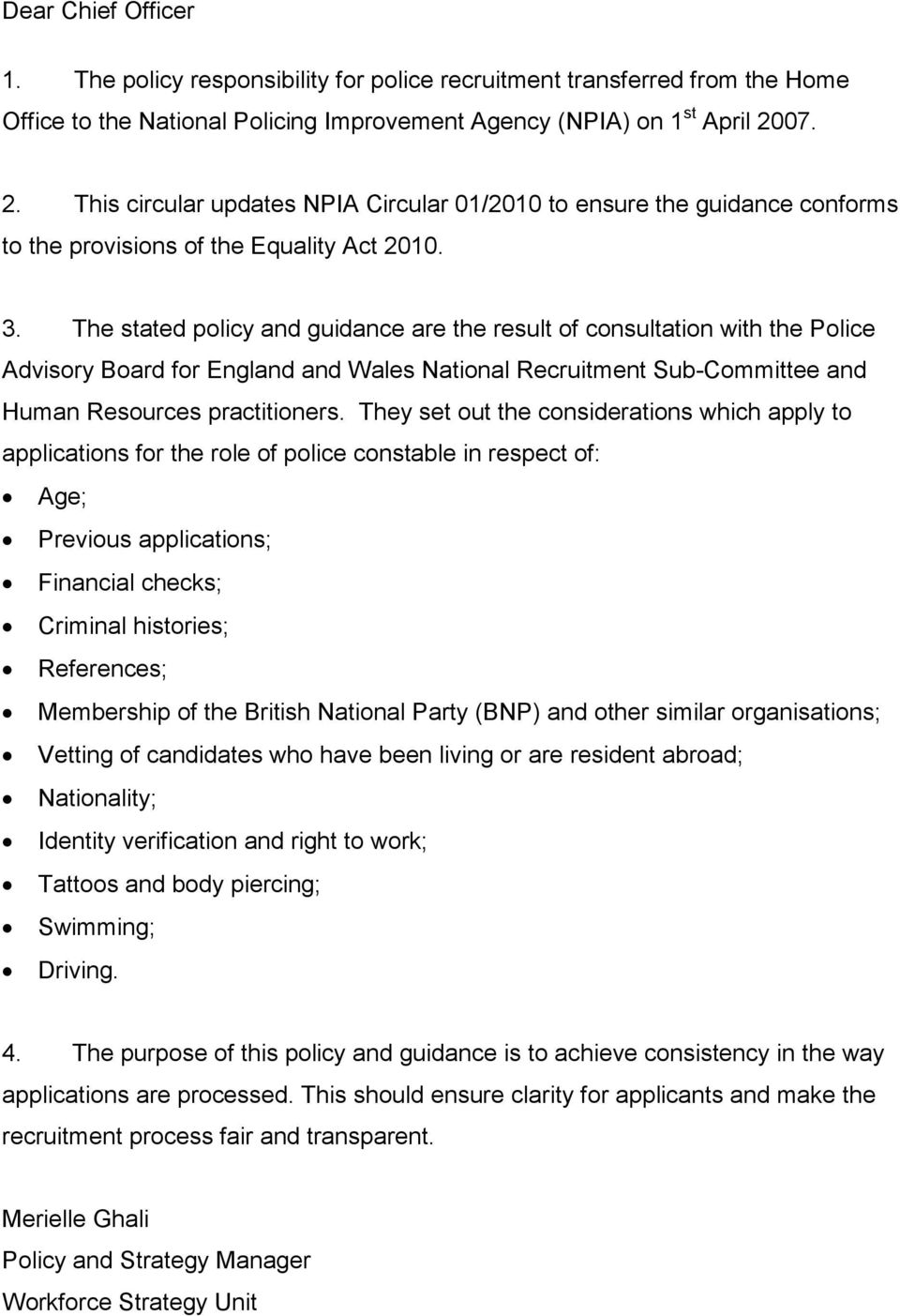 The stated policy and guidance are the result of consultation with the Police Advisory Board for England and Wales National Recruitment Sub-Committee and Human Resources practitioners.
