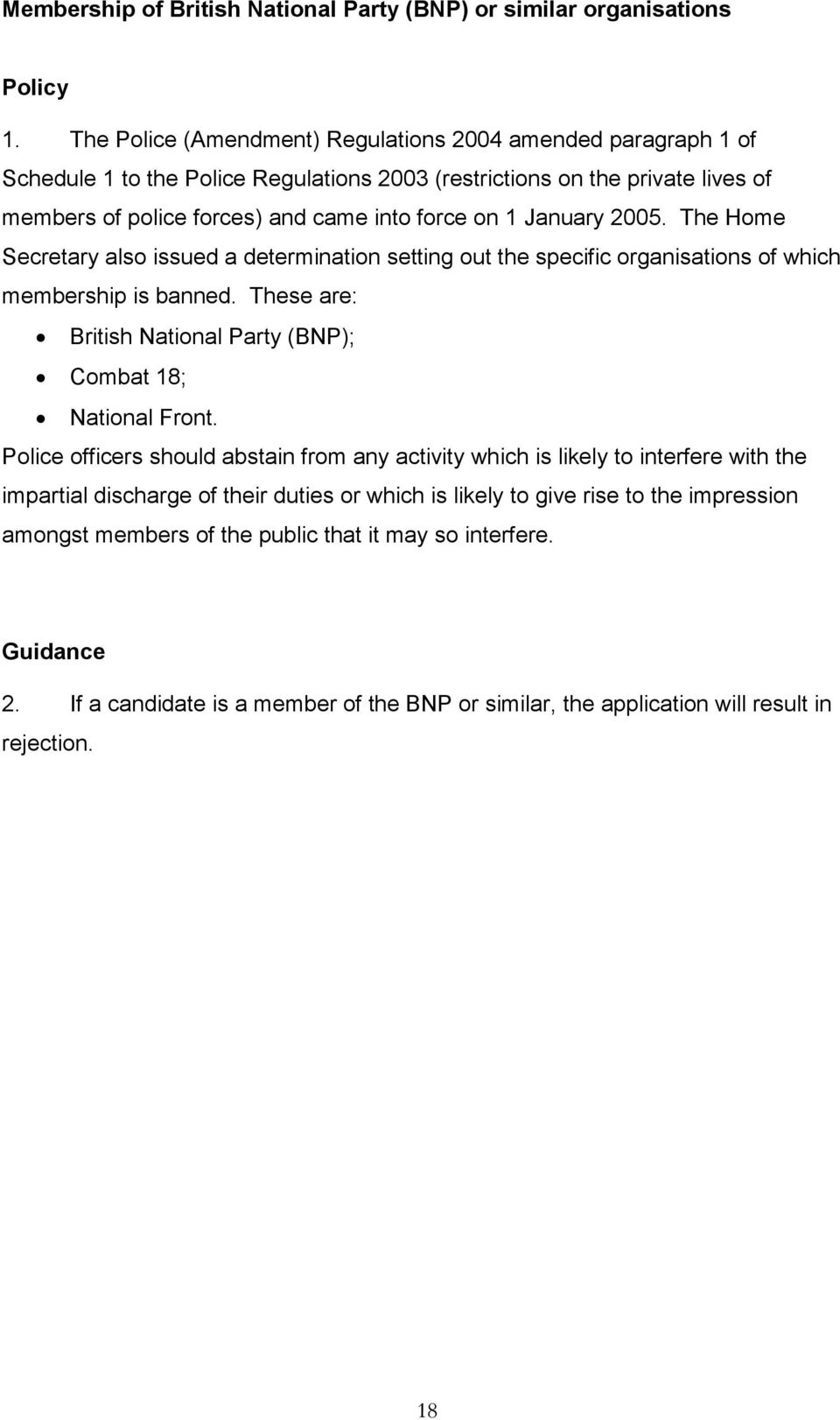 January 2005. The Home Secretary also issued a determination setting out the specific organisations of which membership is banned. These are: British National Party (BNP); Combat 18; National Front.
