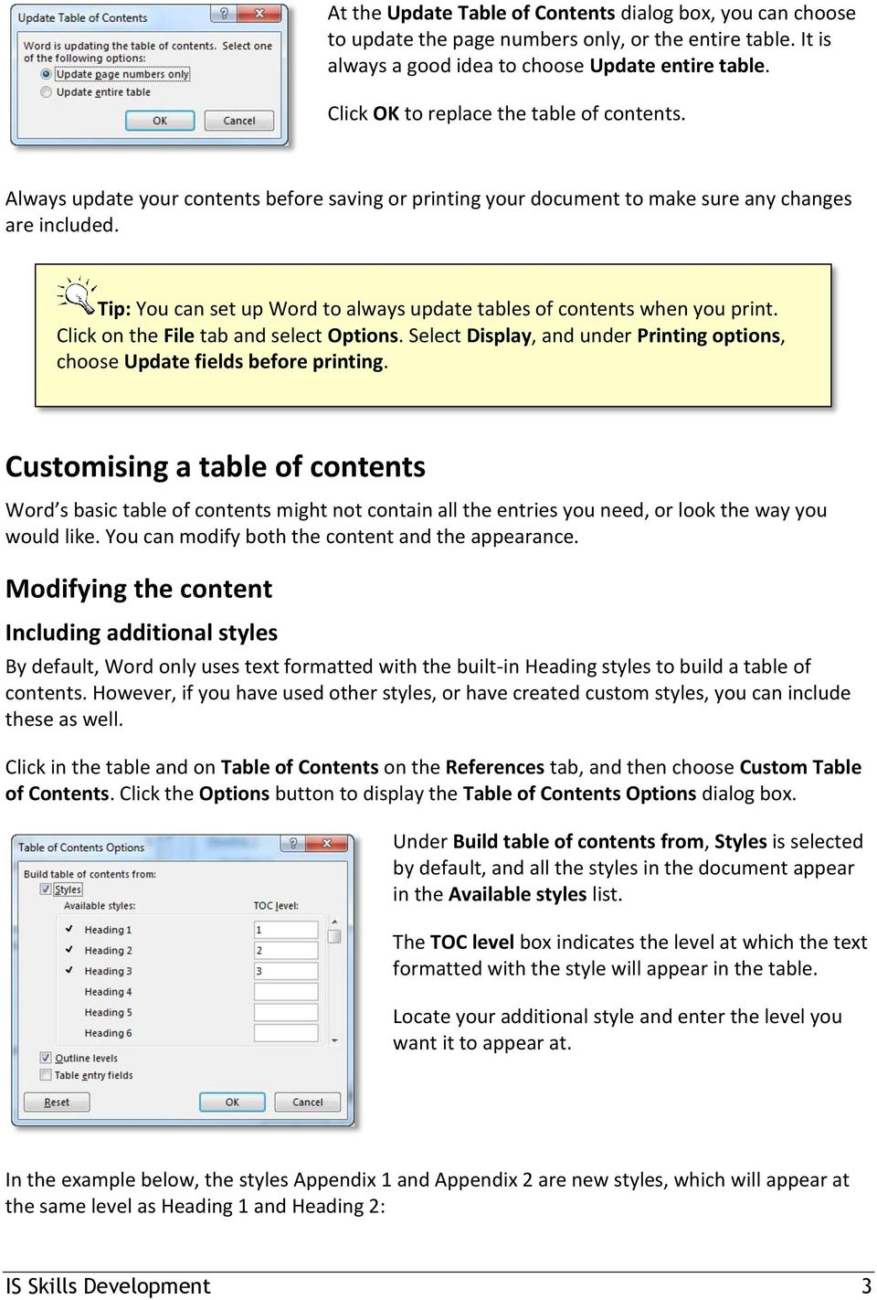 Tip: You can set up Word to always update tables of contents when you print. Click on the File tab and select Options. Select Display, and under Printing options, choose Update fields before printing.
