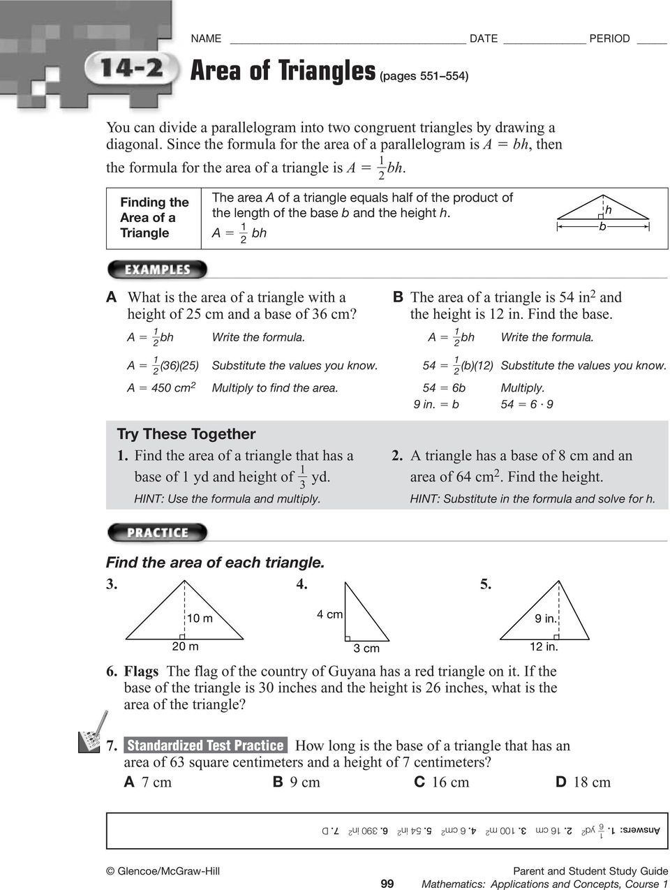 Finding the The area A of a triangle equals half of the product of Area of a the length of the base b and the height h.
