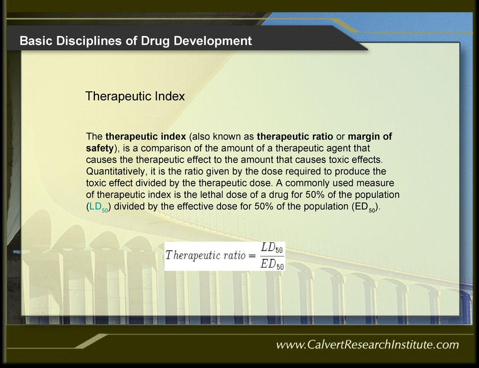 Quantitatively, it is the ratio given by the dose required to produce the toxic effect divided by the therapeutic dose.
