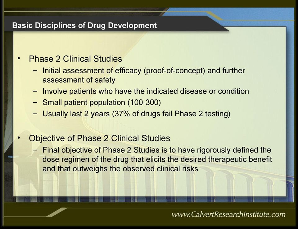 drugs fail Phase 2 testing) Objective of Phase 2 Clinical Studies Final objective of Phase 2 Studies is to have