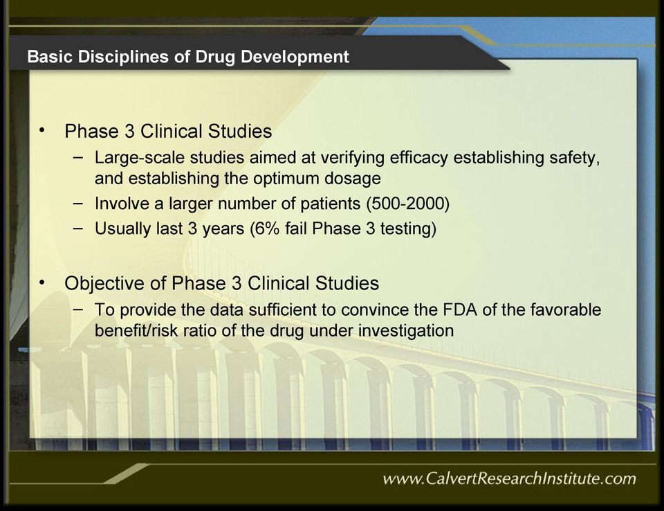 last 3 years (6% fail Phase 3 testing) Objective of Phase 3 Clinical Studies To provide the