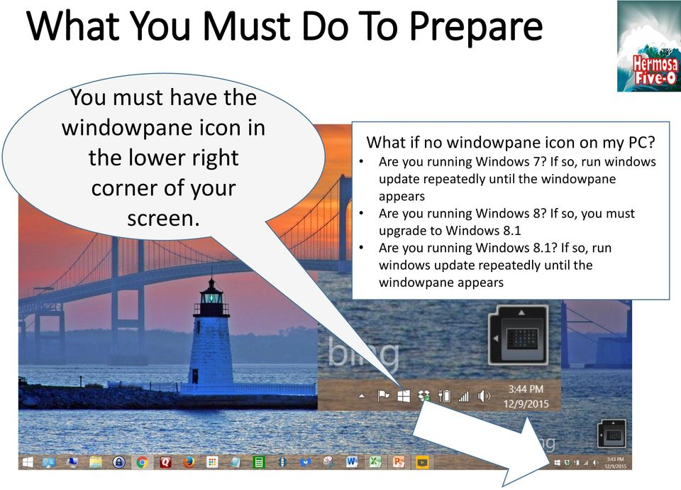 If so, run windows update repeatedly until the windowpane appears Are you running Windows 8?