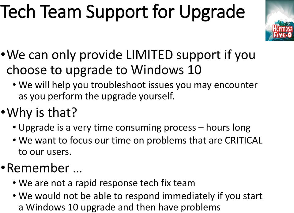Upgrade is a very time consuming process hours long We want to focus our time on problems that are CRITICAL to our users.