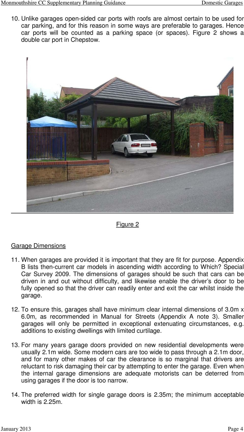 When garages are provided it is important that they are fit for purpose. Appendix B lists then-current car models in ascending width according to Which? Special Car Survey 2009.