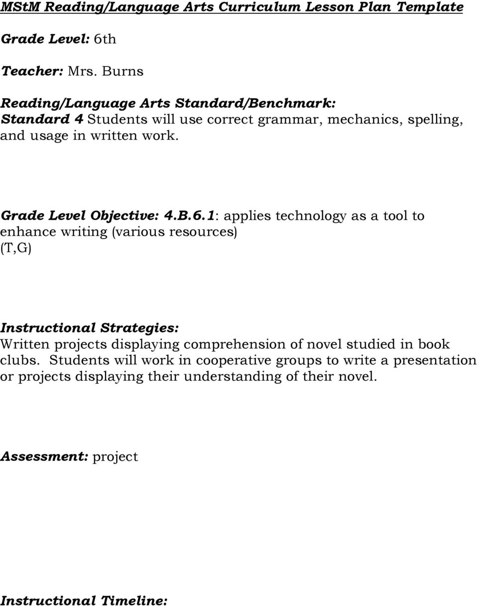 1: applies technology as a tool to enhance writing (various resources) (T,G) Written projects displaying