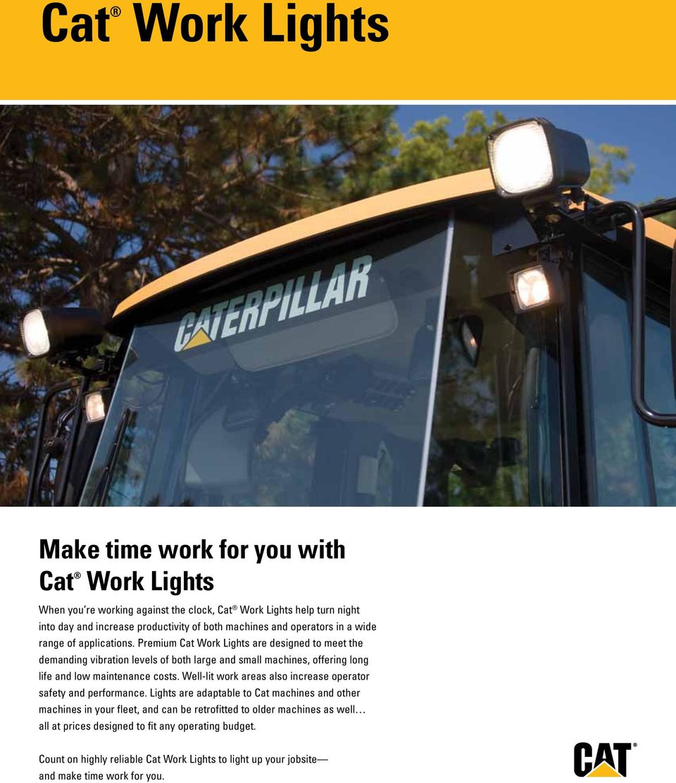 Premium Cat Work Lights are designed to meet the demanding vibration levels of both large and small machines, offering long life and low maintenance costs.
