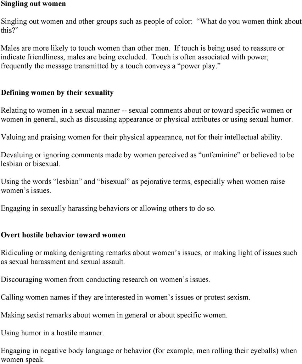 Defining women by their sexuality Relating to women in a sexual manner -- sexual comments about or toward specific women or women in general, such as discussing appearance or physical attributes or