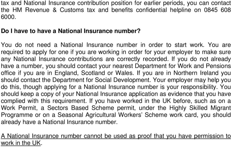 You are required to apply for one if you are working in order for your employer to make sure any National Insurance contributions are correctly recorded.