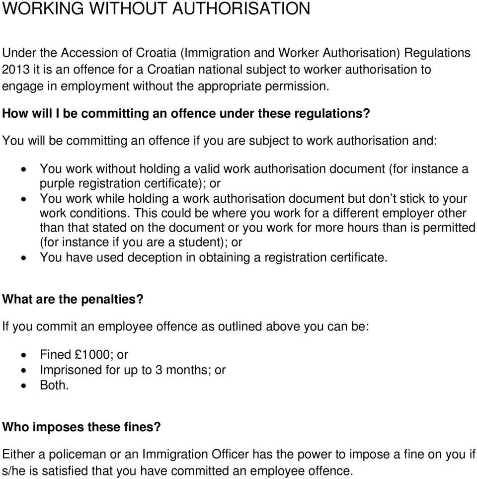 You will be committing an offence if you are subject to work authorisation and: You work without holding a valid work authorisation document (for instance a purple registration certificate); or You