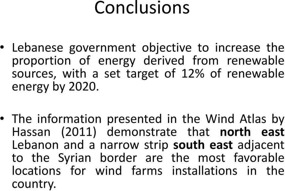 The information presented in the Wind Atlas by Hassan (2011) demonstrate that north east Lebanon