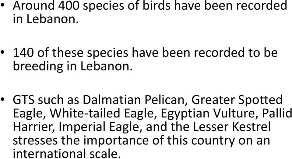 GTS such as Dalmatian Pelican, Greater Spotted Eagle, White-tailed Eagle, Egyptian