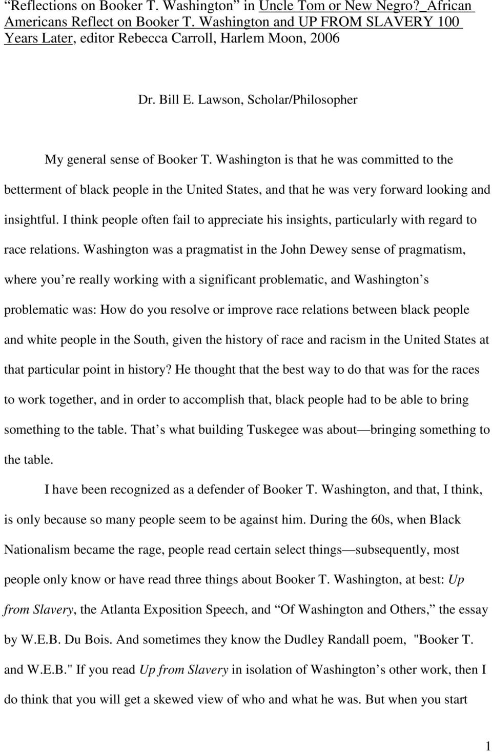 Washington is that he was committed to the betterment of black people in the United States, and that he was very forward looking and insightful.