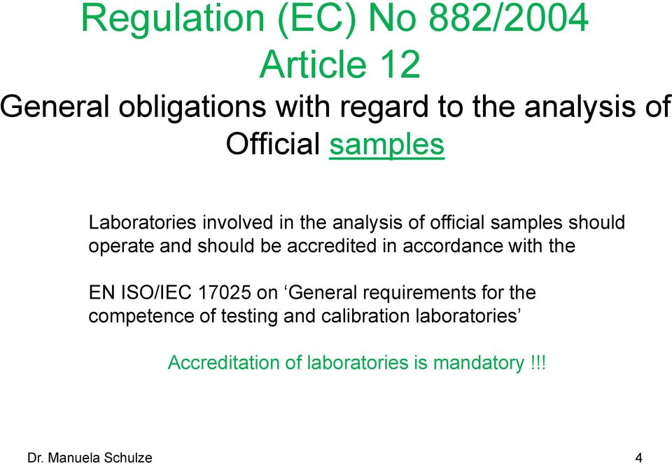 accredited in accordance with the EN ISO/IEC 17025 on General requirements for the competence of
