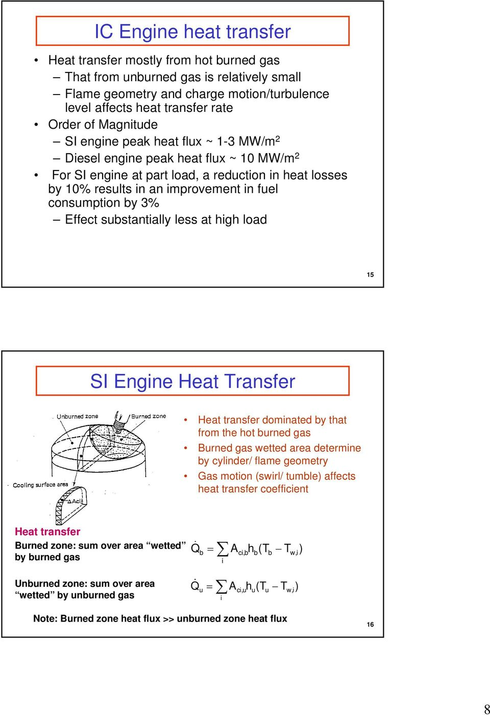 3% Effect substantially less at high load 15 SI Engine Heat Transfer Heat transfer dominated by that from the hot burned gas Burned gas wetted area determine by cylinder/ flame geometry Gas motion