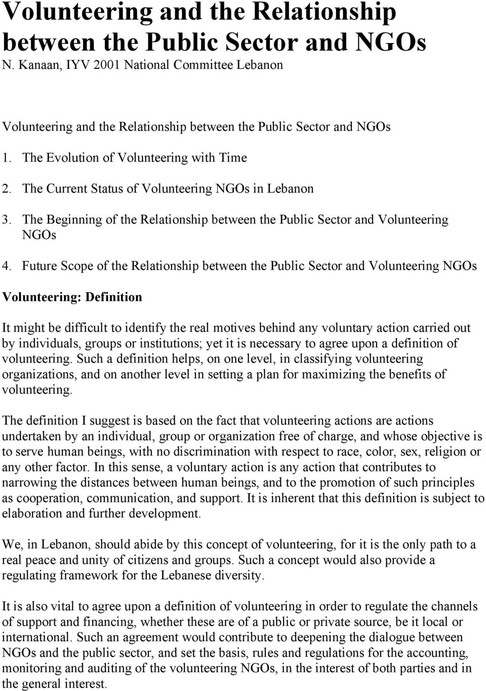 Future Scope of the Relationship between the Public Sector and Volunteering NGOs Volunteering: Definition It might be difficult to identify the real motives behind any voluntary action carried out by