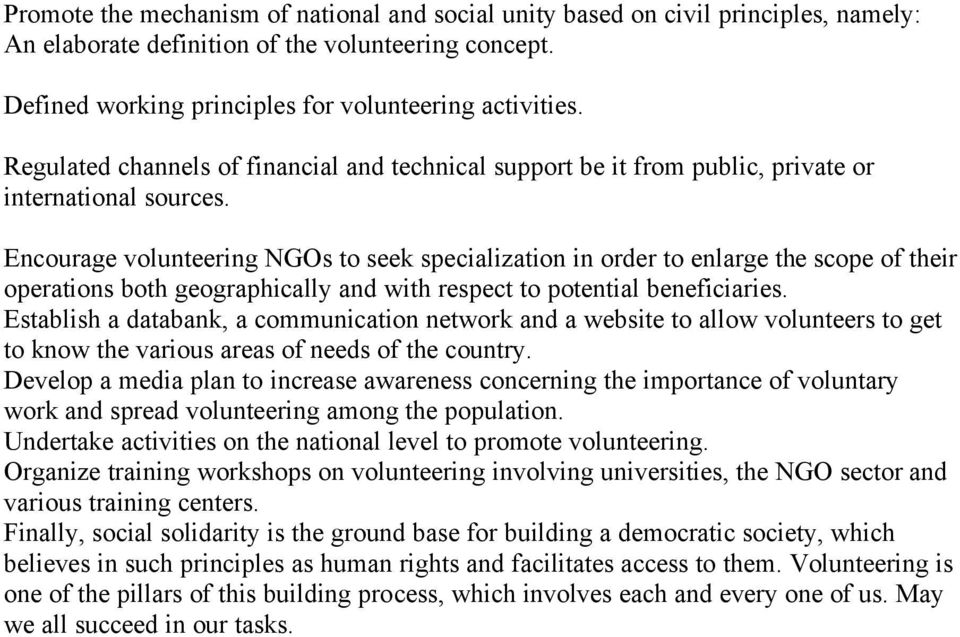 Encourage volunteering NGOs to seek specialization in order to enlarge the scope of their operations both geographically and with respect to potential beneficiaries.