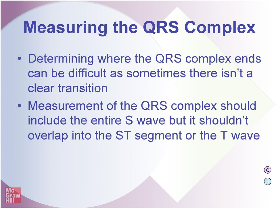 transition Measurement of the QRS complex should include the
