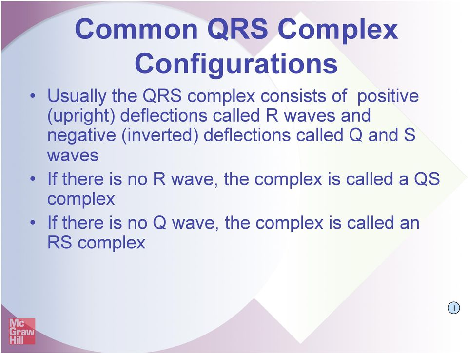 deflections called Q and S waves If there is no R wave, the complex is