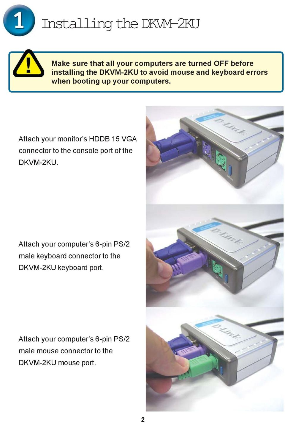 Attach your monitor s HDDB 15 VGA connector to the console port of the DKVM-2KU.