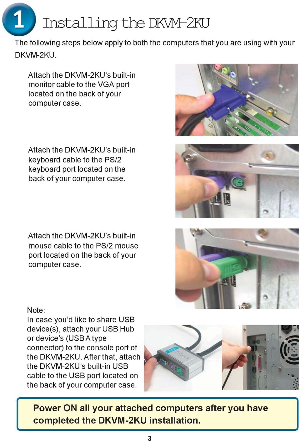 Attach the DKVM-2KU s built-in keyboard cable to the PS/2 keyboard port located on the back of your computer case.