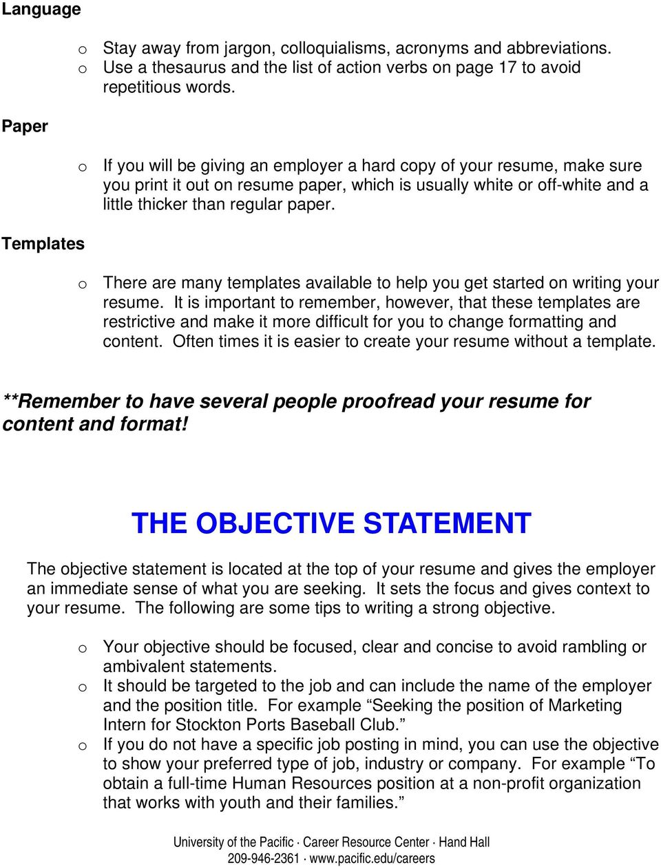 o There are many templates available to help you get started on writing your resume.