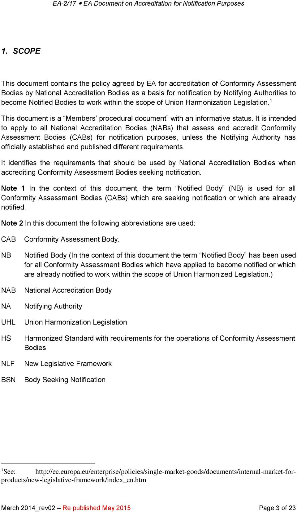 It is intended to apply to all National Accreditation Bodies (NABs) that assess and accredit Conformity Assessment Bodies (CABs) for notification purposes, unless the Notifying Authority has