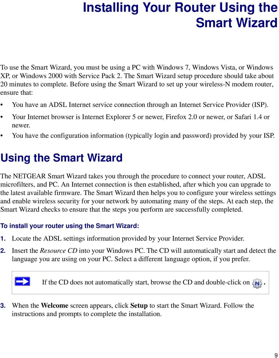 Before using the Smart Wizard to set up your wireless-n modem router, ensure that: You have an ADSL Internet service connection through an Internet Service Provider (ISP).