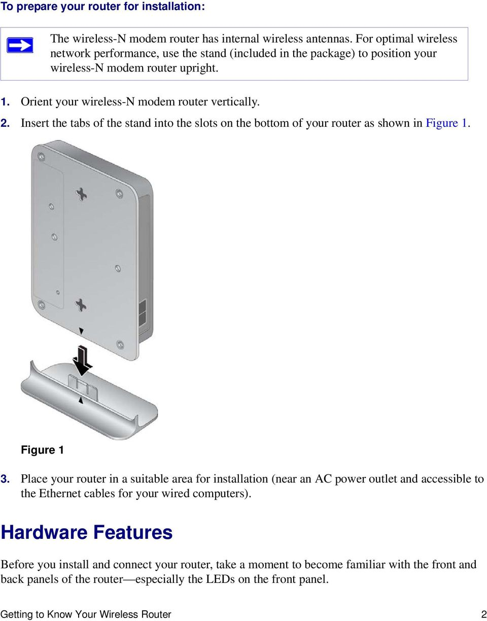Insert the tabs of the stand into the slots on the bottom of your router as shown in Figure 1. Figure 1 3.