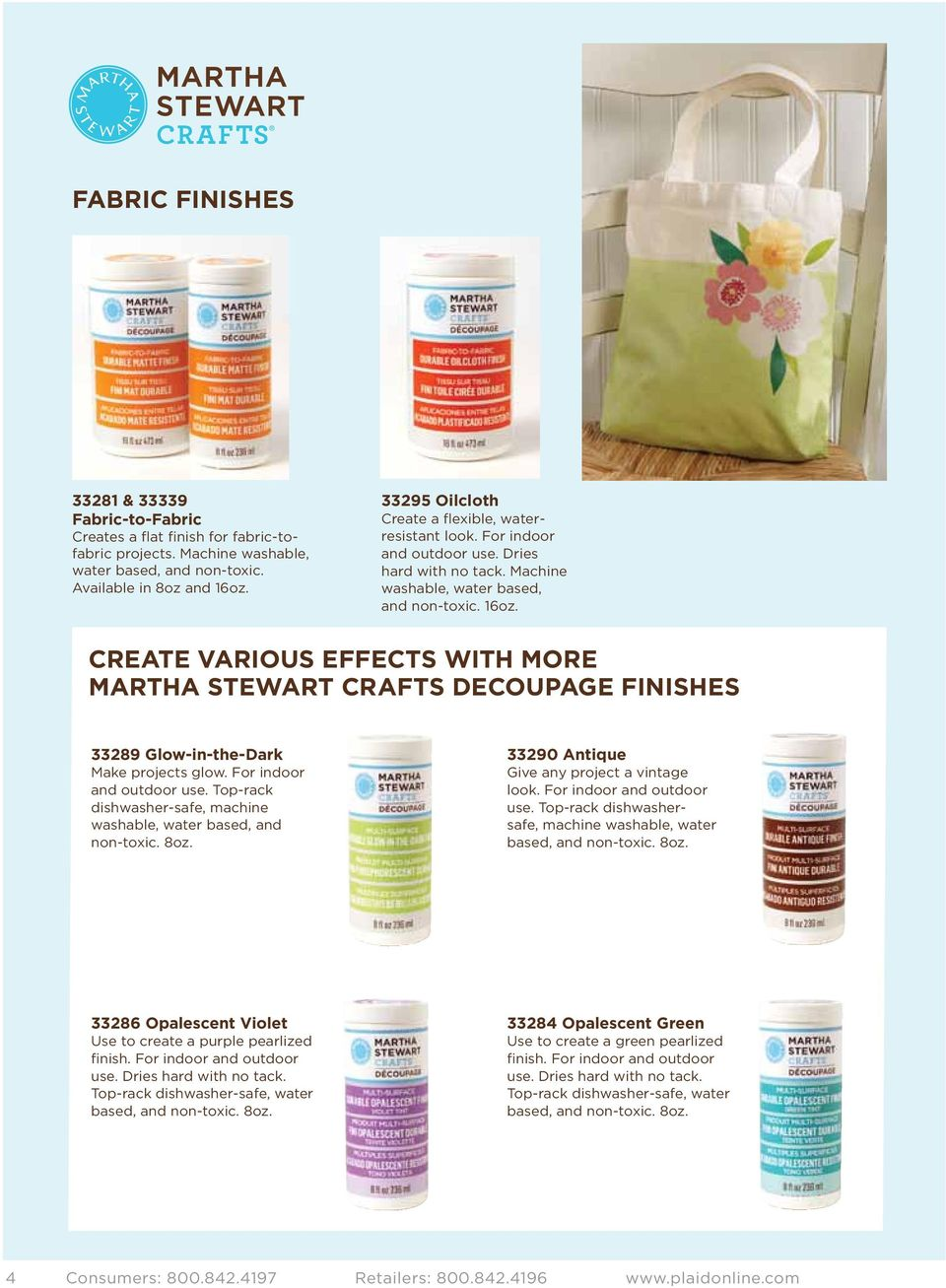 CREATE VARIOUS EFFECTS WITH MORE MARTHA STEWART CRAFTS DECOUPAGE FINISHES 33289 Glow-in-the-Dark Make projects glow. For indoor and outdoor use.