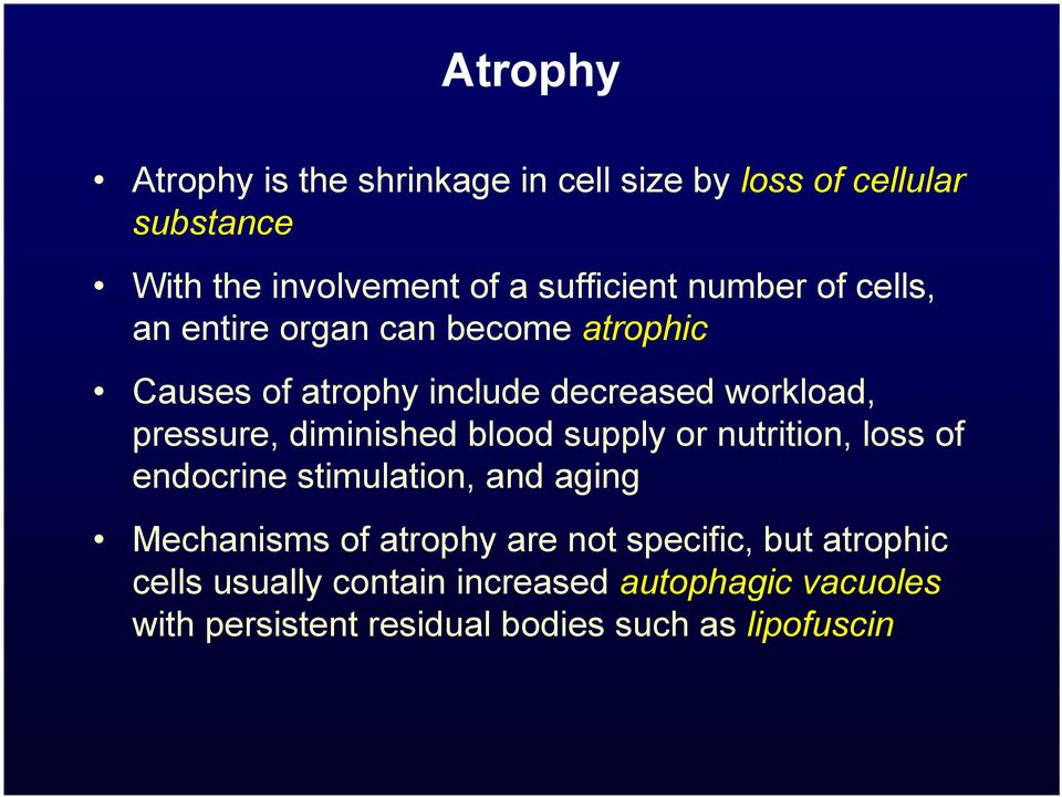 diminished blood supply or nutrition, loss of endocrine stimulation, and aging Mechanisms of atrophy are not