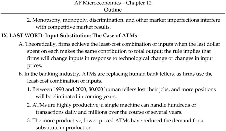 response to technological change or changes in input prices. B. In the banking industry, ATMs are replacing human bank tellers, as firms use the least cost combination of inputs. 1.