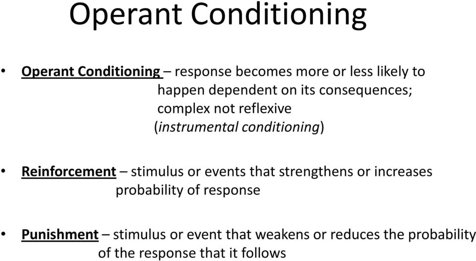 stimulus or events that strengthens or increases probability of response Punishment
