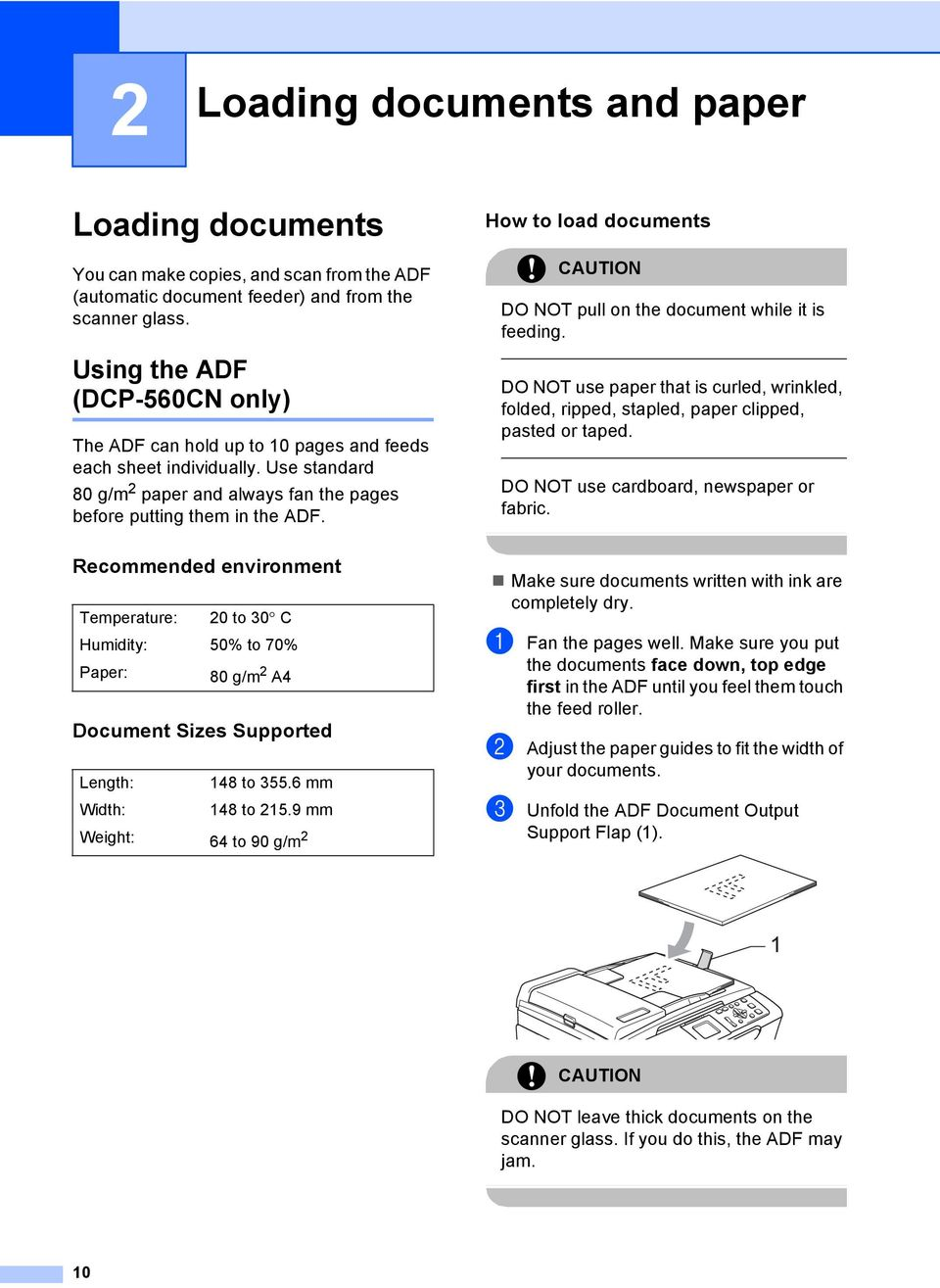 How to load documents 2 CAUTION DO NOT pull on the document while it is feeding. DO NOT use paper that is curled, wrinkled, folded, ripped, stapled, paper clipped, pasted or taped.