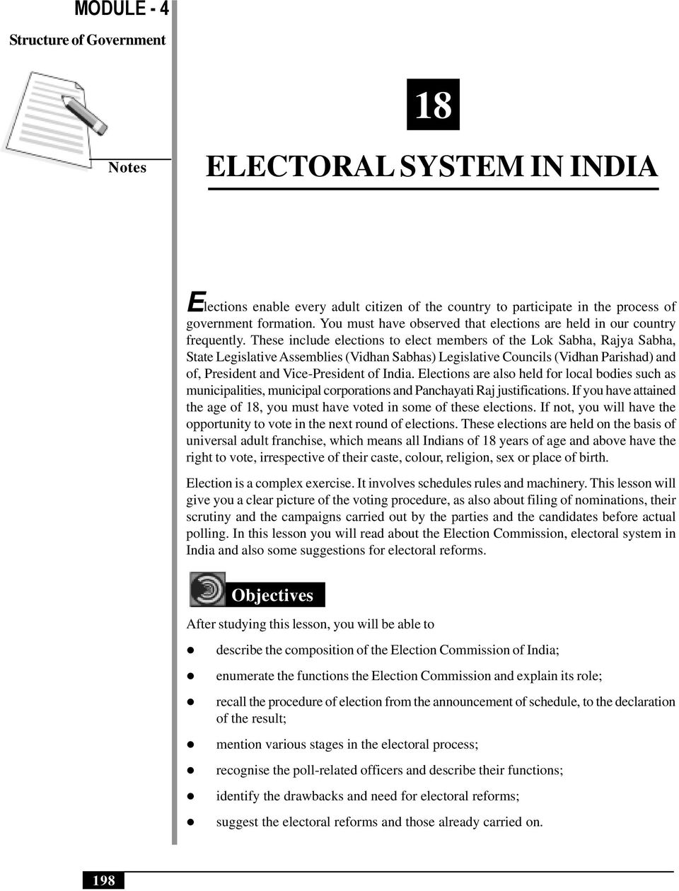 These include elections to elect members of the Lok Sabha, Rajya Sabha, State Legislative Assemblies (Vidhan Sabhas) Legislative Councils (Vidhan Parishad) and of, President and Vice-President of