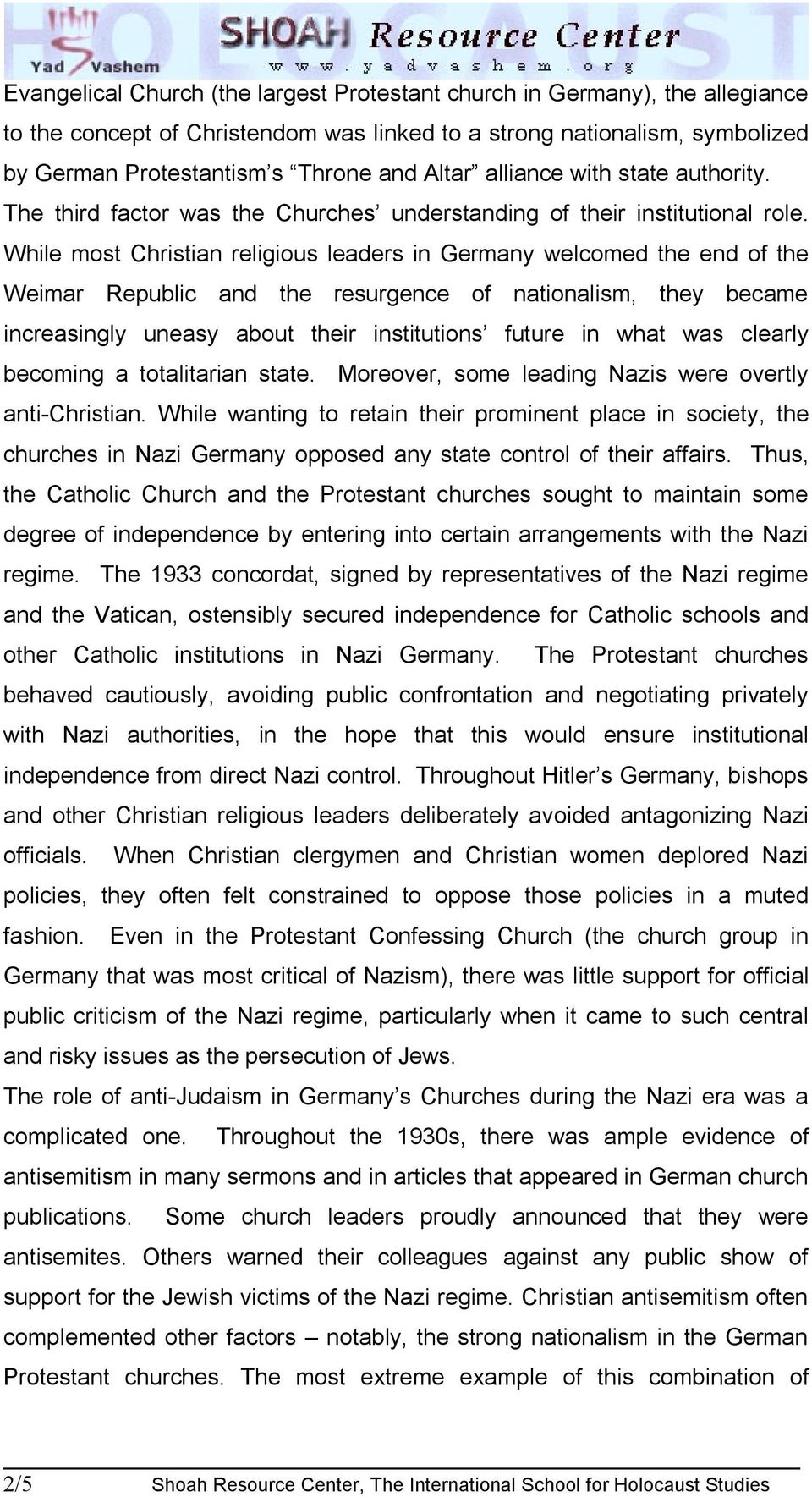 While most Christian religious leaders in Germany welcomed the end of the Weimar Republic and the resurgence of nationalism, they became increasingly uneasy about their institutions future in what