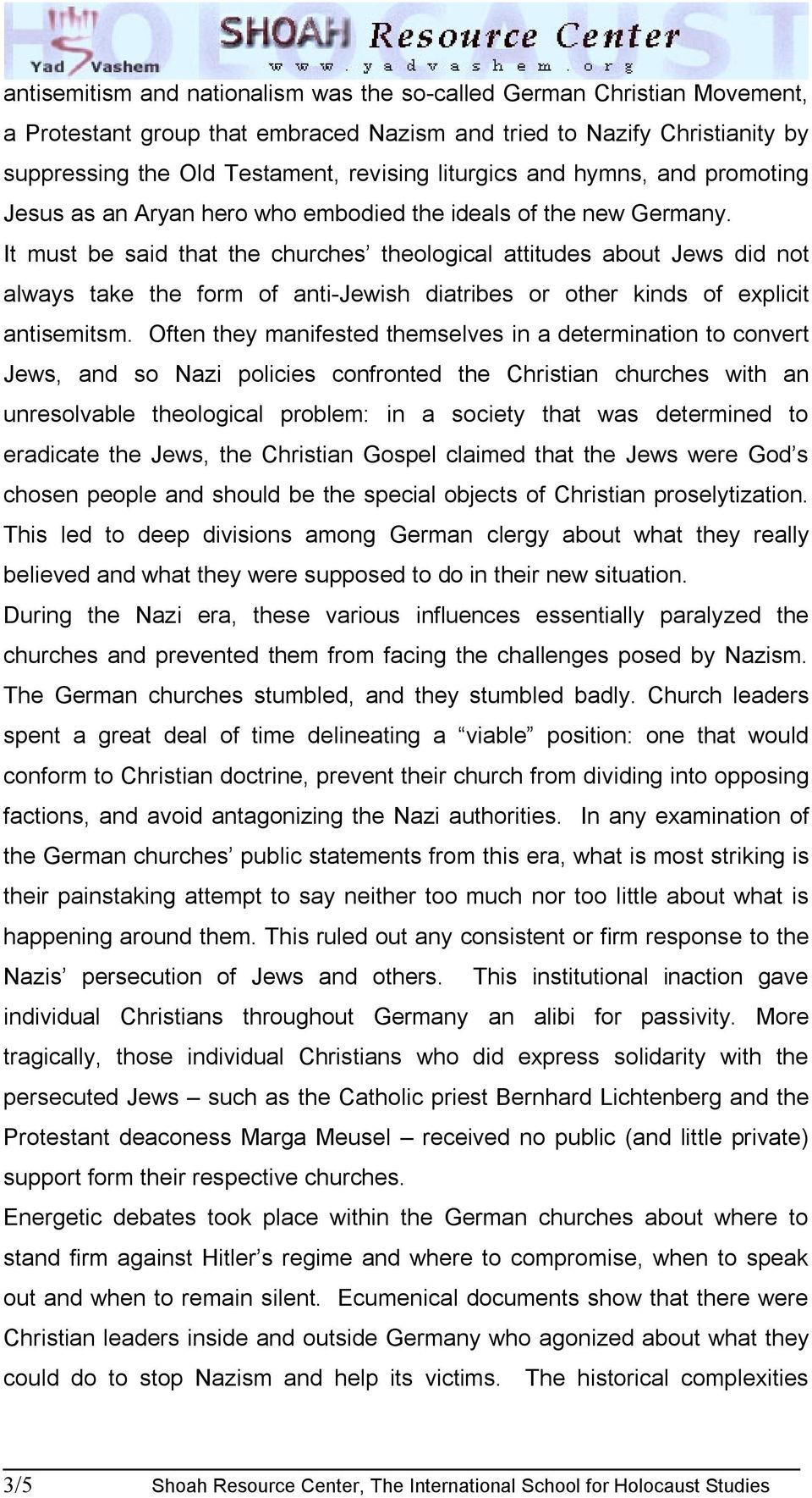 It must be said that the churches theological attitudes about Jews did not always take the form of anti-jewish diatribes or other kinds of explicit antisemitsm.