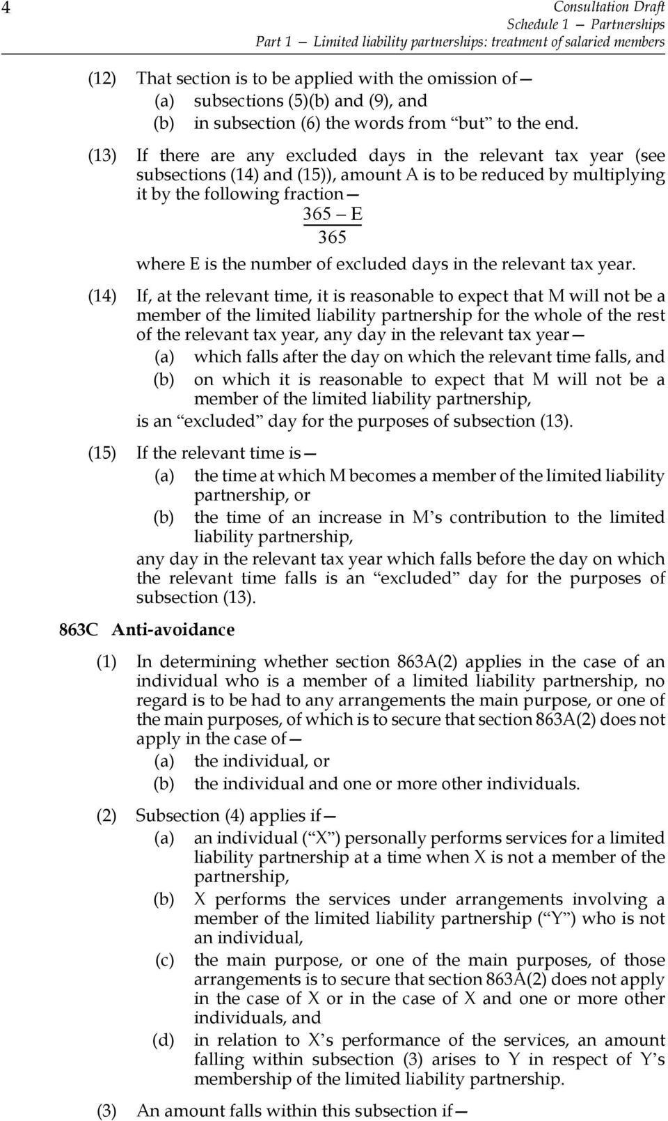 (13) If there are any excluded days in the relevant tax year (see subsections (14) and (15)), amount A is to be reduced by multiplying it by the following fraction 365 ----------------- E 365 where E