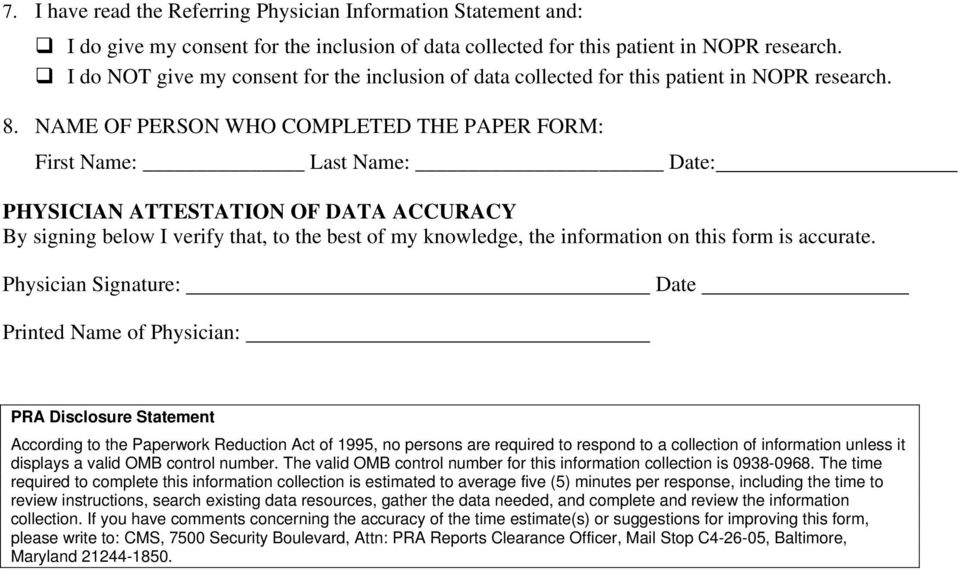 NAME OF PERSON WHO COMPLETED THE PAPER FORM: First Name: Last Name: Date: PHYSICIAN ATTESTATION OF DATA ACCURACY By signing below I verify that, to the best of my knowledge, the information on this