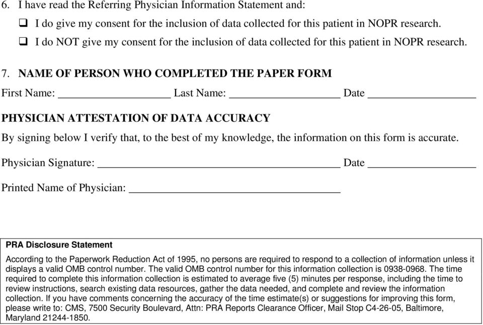 NAME OF PERSON WHO COMPLETED THE PAPER FORM First Name: Last Name: Date PHYSICIAN ATTESTATION OF DATA ACCURACY By signing below I verify that, to the best of my knowledge, the information on this