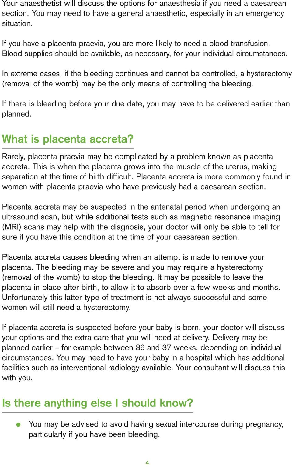 In extreme cases, if the bleeding continues and cannot be controlled, a hysterectomy (removal of the womb) may be the only means of controlling the bleeding.