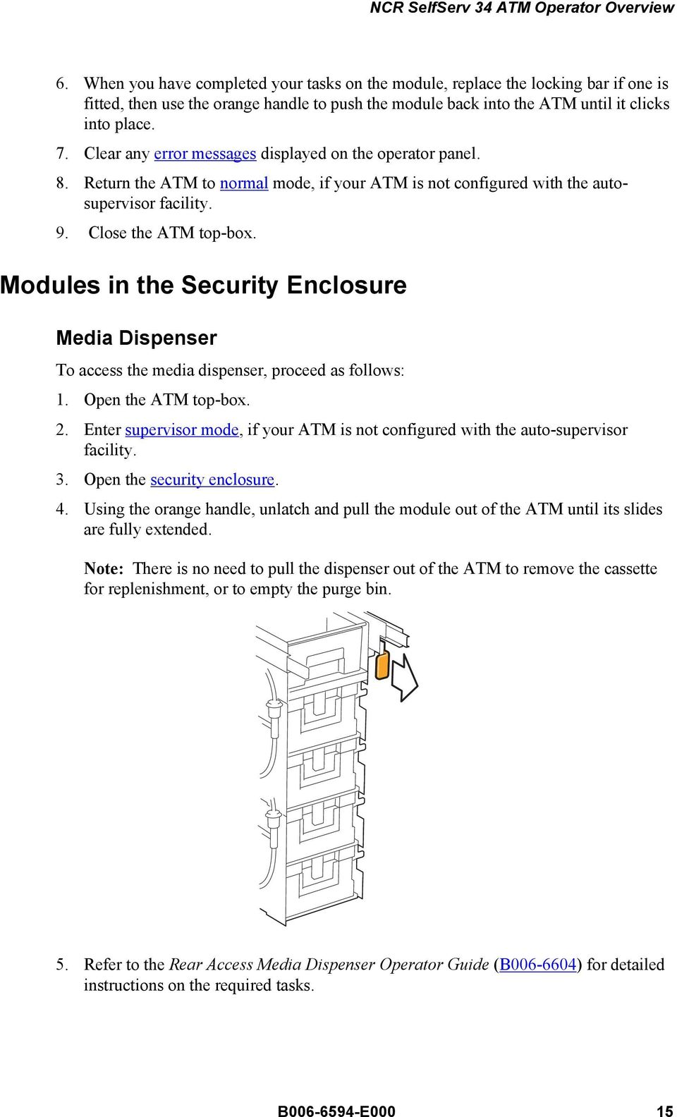 Modules in the Security Enclosure Media Dispenser To access the media dispenser, proceed as follows: 1. Open the ATM top-box. 2.
