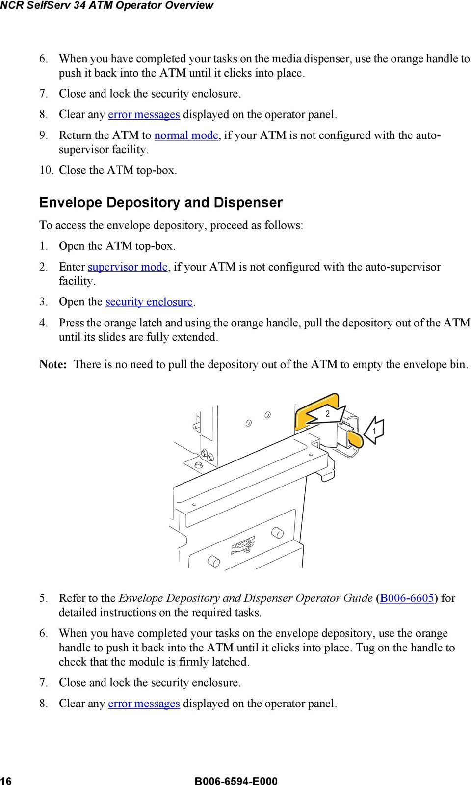 Envelope Depository and Dispenser To access the envelope depository, proceed as follows: 1. Open the ATM top-box. 2.