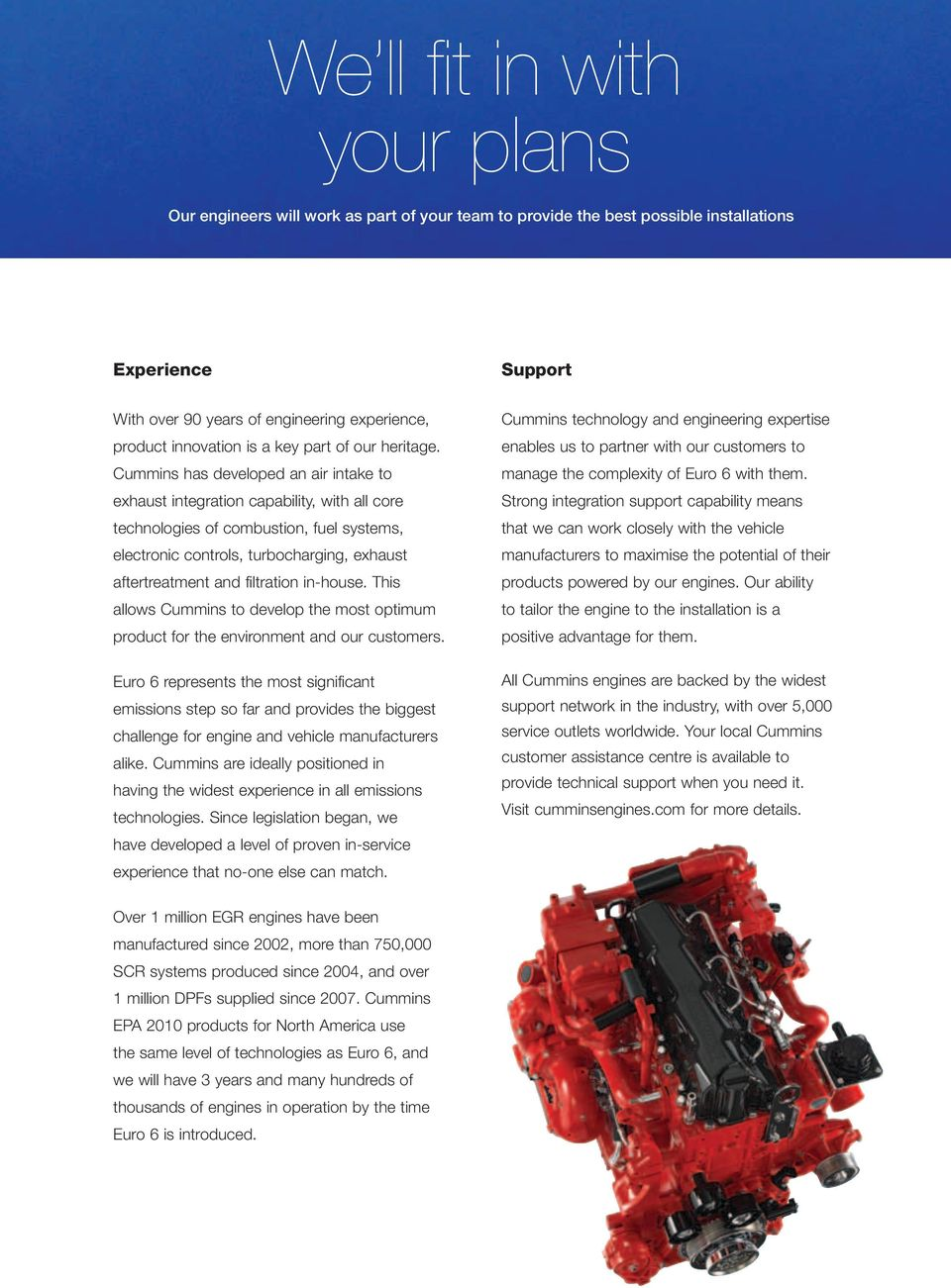 Cummins has developed an air intake to exhaust integration capability, with all core technologies of combustion, fuel systems, electronic controls, turbocharging, exhaust aftertreatment and