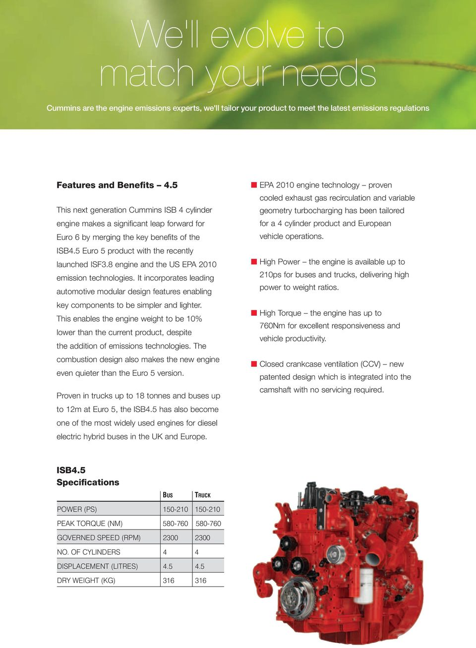 8 engine and the US EPA 2010 emission technologies. It incorporates leading automotive modular design features enabling key components to be simpler and lighter.