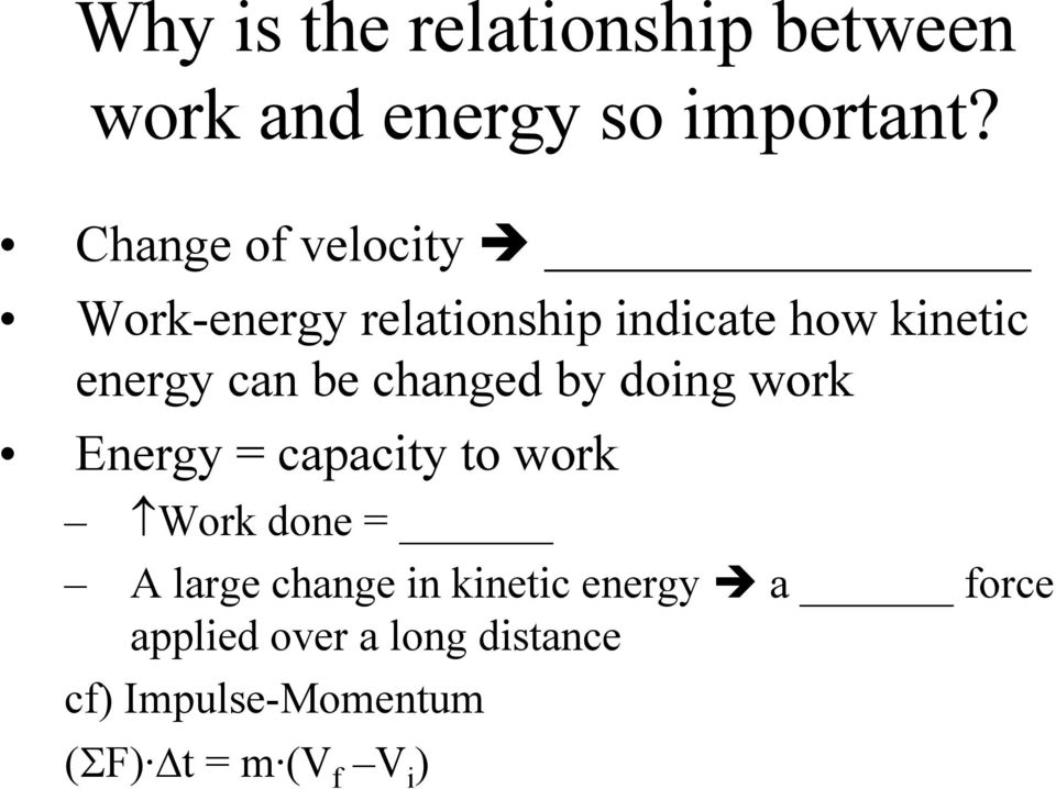 changed by doing work Energy = capacity to work Work done = A large change in